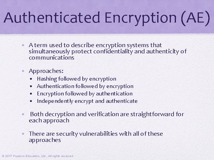 Authenticated Encryption (AE) • A term used to describe encryption systems that simultaneously protect