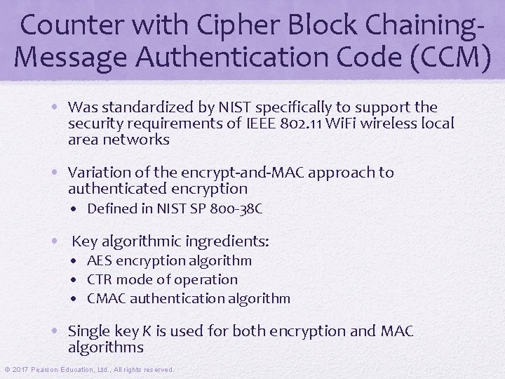 Counter with Cipher Block Chaining. Message Authentication Code (CCM) • Was standardized by NIST