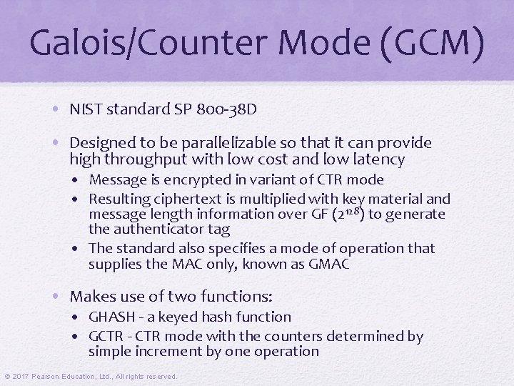 Galois/Counter Mode (GCM) • NIST standard SP 800 -38 D • Designed to be