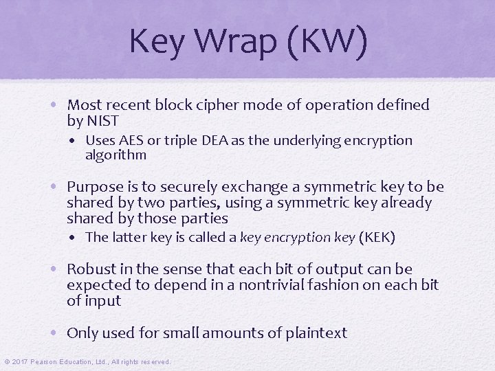Key Wrap (KW) • Most recent block cipher mode of operation defined by NIST