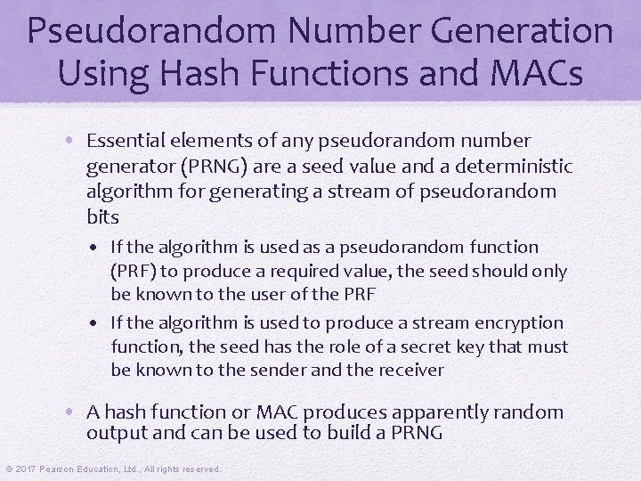 Pseudorandom Number Generation Using Hash Functions and MACs • Essential elements of any pseudorandom
