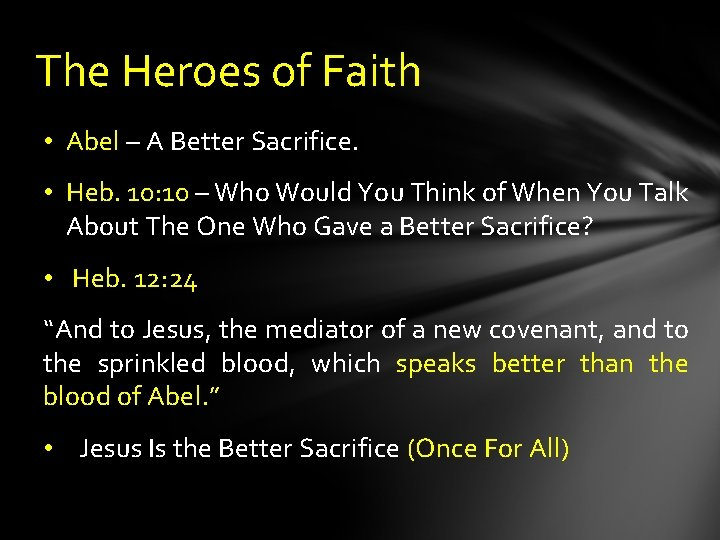 The Heroes of Faith • Abel – A Better Sacrifice. • Heb. 10: 10