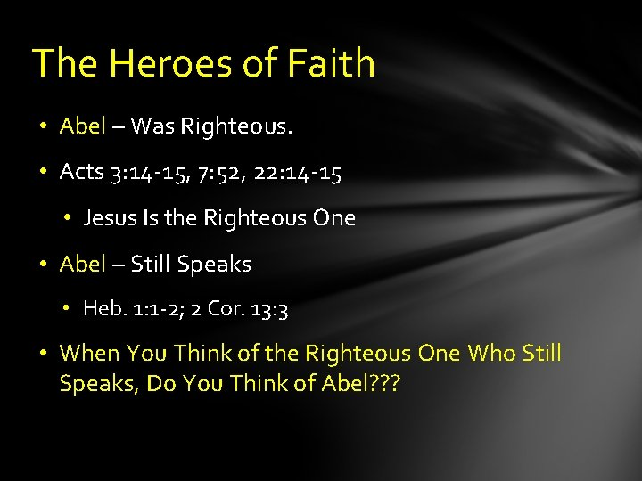 The Heroes of Faith • Abel – Was Righteous. • Acts 3: 14 -15,