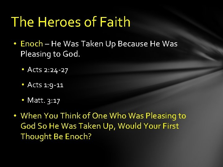 The Heroes of Faith • Enoch – He Was Taken Up Because He Was