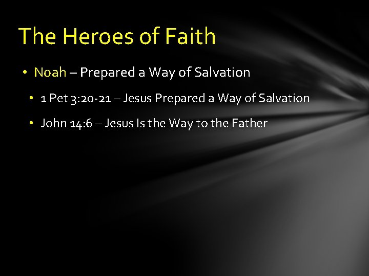 The Heroes of Faith • Noah – Prepared a Way of Salvation • 1