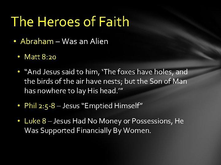 The Heroes of Faith • Abraham – Was an Alien • Matt 8: 20