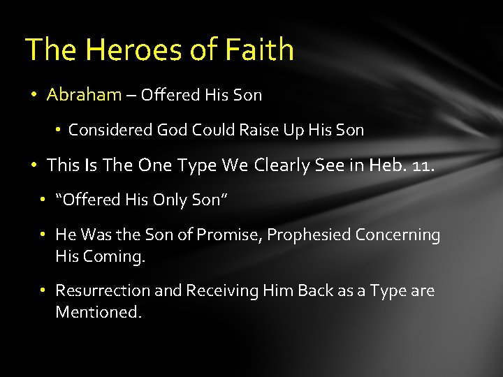 The Heroes of Faith • Abraham – Offered His Son • Considered God Could