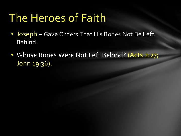 The Heroes of Faith • Joseph – Gave Orders That His Bones Not Be