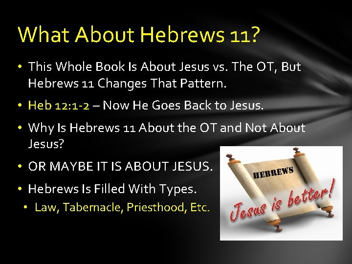 What About Hebrews 11? • This Whole Book Is About Jesus vs. The OT,