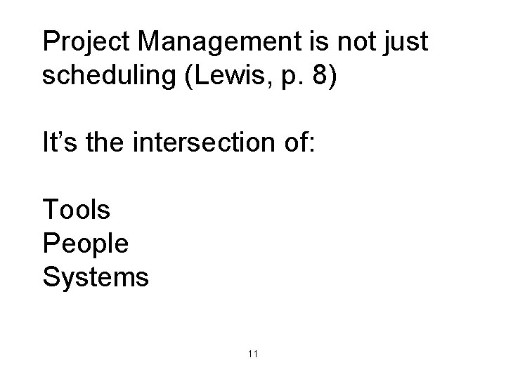 Project Management is not just scheduling (Lewis, p. 8) It's the intersection of: Tools