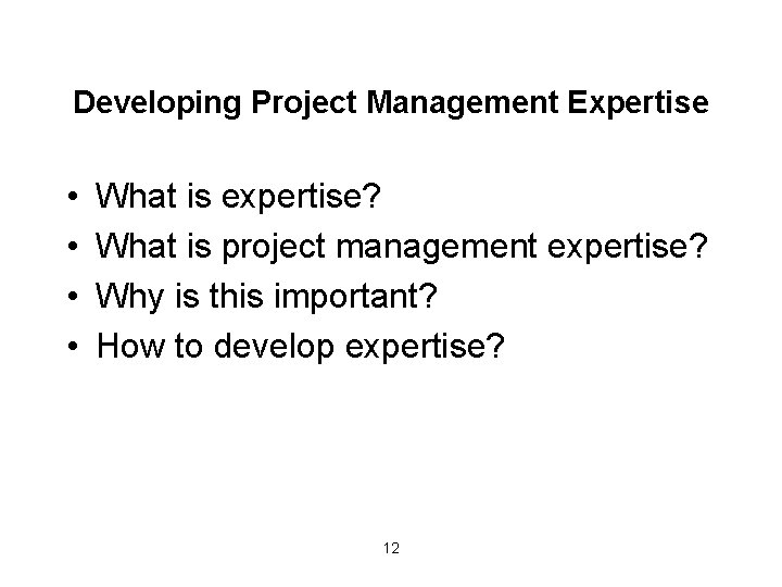 Developing Project Management Expertise • • What is expertise? What is project management expertise?