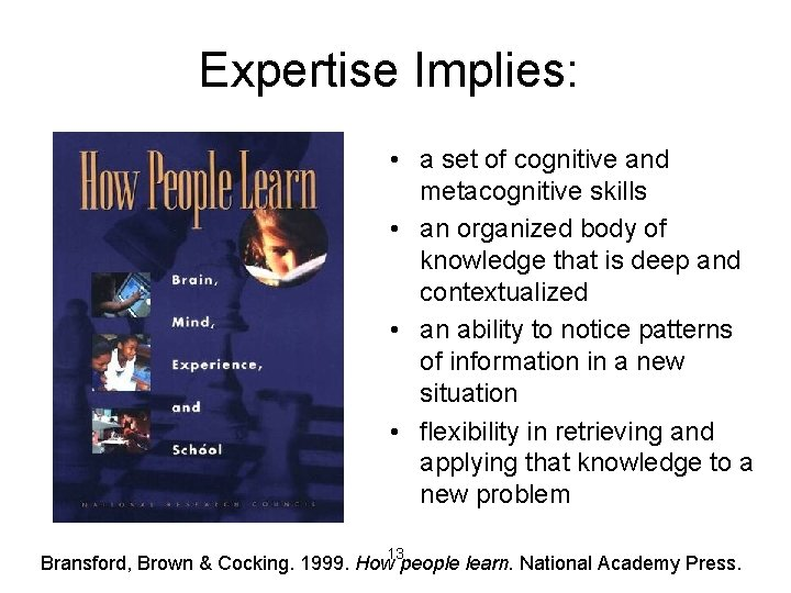 Expertise Implies: • a set of cognitive and metacognitive skills • an organized body