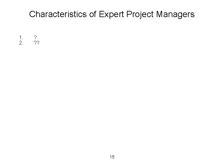 Characteristics of Expert Project Managers 1. 2. ? ? ? 15