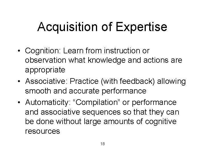 Acquisition of Expertise • Cognition: Learn from instruction or observation what knowledge and actions