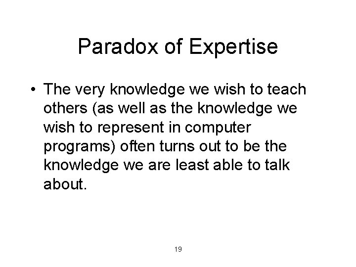Paradox of Expertise • The very knowledge we wish to teach others (as well