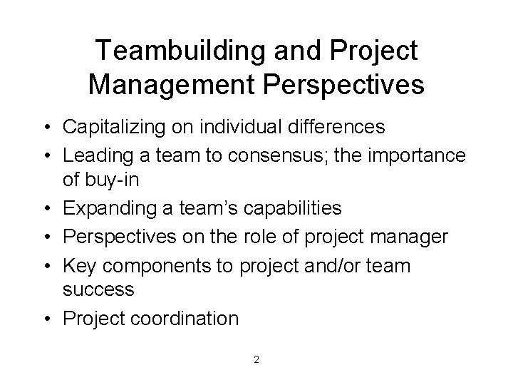 Teambuilding and Project Management Perspectives • Capitalizing on individual differences • Leading a team