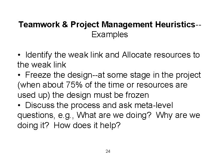 Teamwork & Project Management Heuristics-Examples • Identify the weak link and Allocate resources to