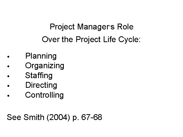 Project Manager's Role Over the Project Life Cycle: • • • Planning Organizing Staffing