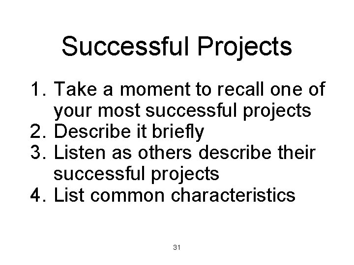 Successful Projects 1. Take a moment to recall one of your most successful projects