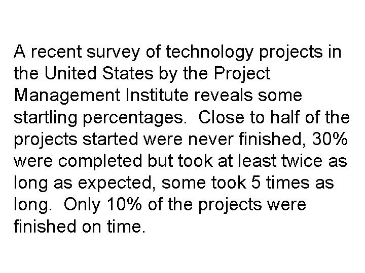 A recent survey of technology projects in the United States by the Project Management