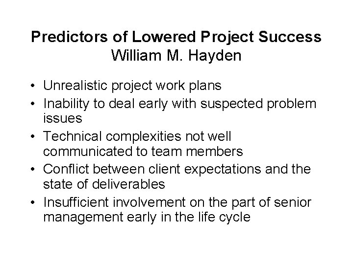 Predictors of Lowered Project Success William M. Hayden • Unrealistic project work plans •