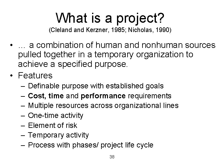 What is a project? (Cleland Kerzner, 1985; Nicholas, 1990) • … a combination of