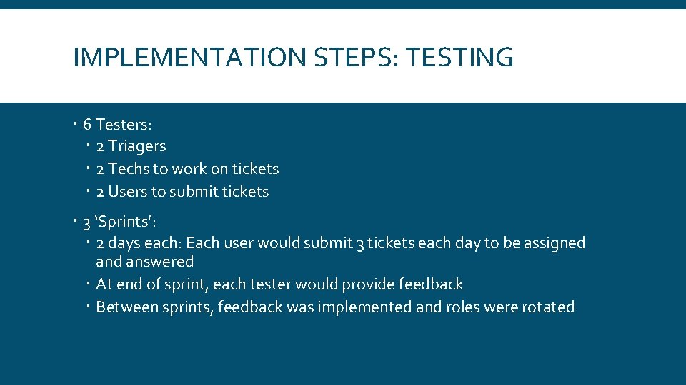IMPLEMENTATION STEPS: TESTING 6 Testers: 2 Triagers 2 Techs to work on tickets 2