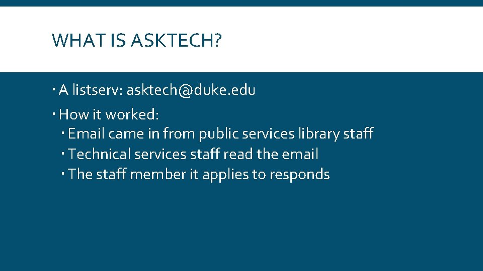 WHAT IS ASKTECH? A listserv: asktech@duke. edu How it worked: Email came in from