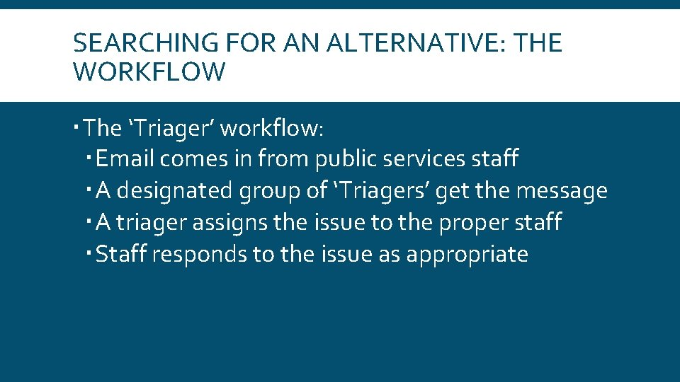 SEARCHING FOR AN ALTERNATIVE: THE WORKFLOW The 'Triager' workflow: Email comes in from public