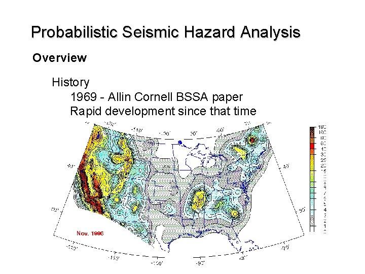 Probabilistic Seismic Hazard Analysis Overview History 1969 - Allin Cornell BSSA paper Rapid development