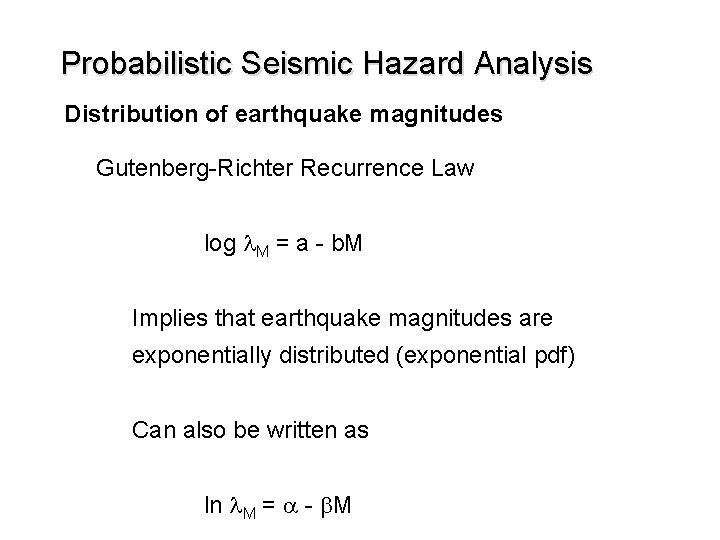 Probabilistic Seismic Hazard Analysis Distribution of earthquake magnitudes Gutenberg-Richter Recurrence Law log l. M