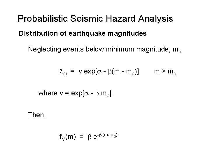 Probabilistic Seismic Hazard Analysis Distribution of earthquake magnitudes Neglecting events below minimum magnitude, mo