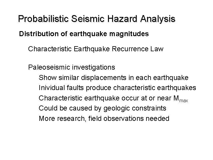 Probabilistic Seismic Hazard Analysis Distribution of earthquake magnitudes Characteristic Earthquake Recurrence Law Paleoseismic investigations