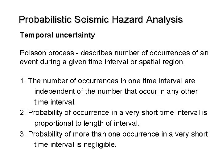 Probabilistic Seismic Hazard Analysis Temporal uncertainty Poisson process - describes number of occurrences of