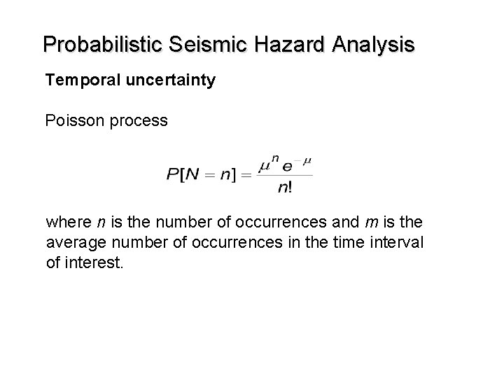 Probabilistic Seismic Hazard Analysis Temporal uncertainty Poisson process where n is the number of