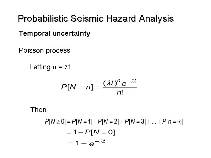 Probabilistic Seismic Hazard Analysis Temporal uncertainty Poisson process Letting m = lt Then