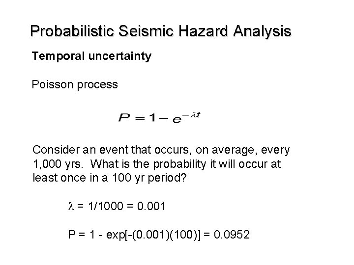 Probabilistic Seismic Hazard Analysis Temporal uncertainty Poisson process Consider an event that occurs, on