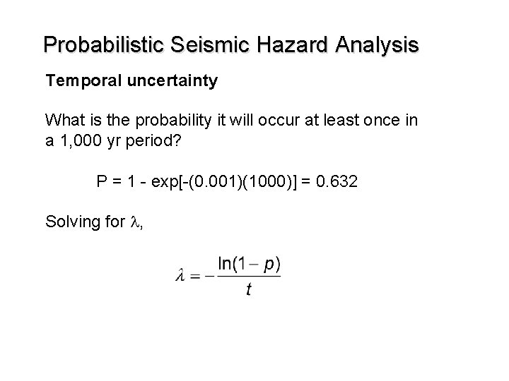 Probabilistic Seismic Hazard Analysis Temporal uncertainty What is the probability it will occur at