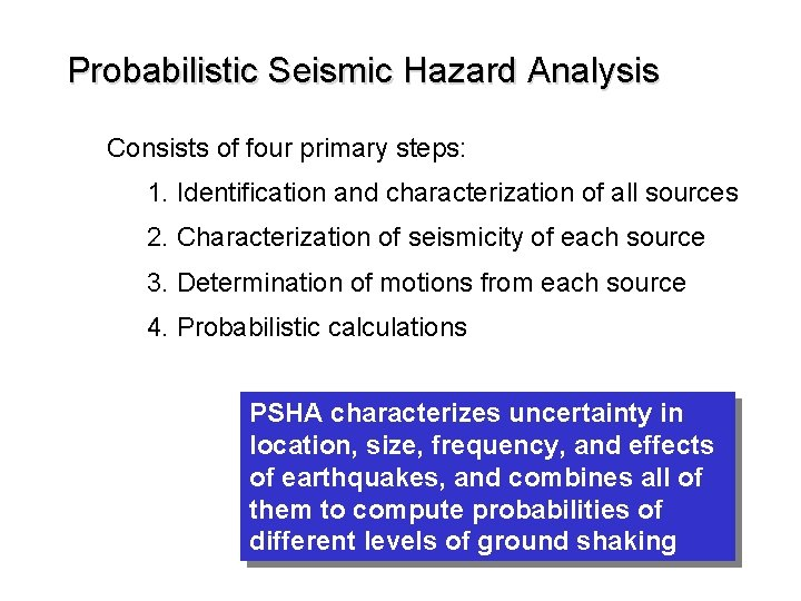 Probabilistic Seismic Hazard Analysis Consists of four primary steps: 1. Identification and characterization of