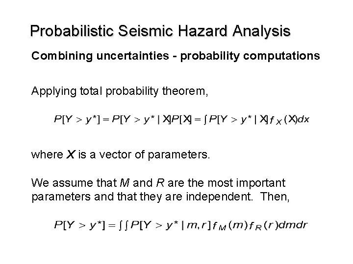 Probabilistic Seismic Hazard Analysis Combining uncertainties - probability computations Applying total probability theorem, where