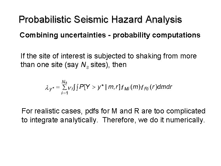 Probabilistic Seismic Hazard Analysis Combining uncertainties - probability computations If the site of interest