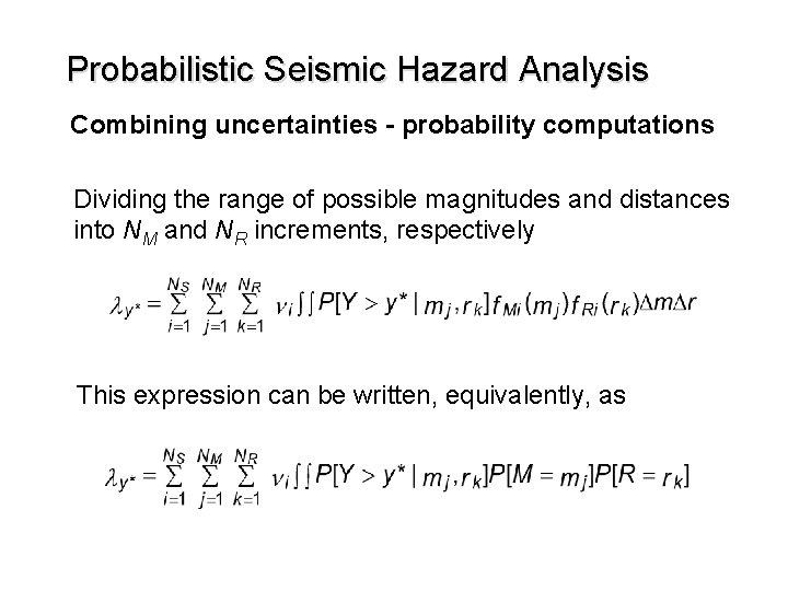 Probabilistic Seismic Hazard Analysis Combining uncertainties - probability computations Dividing the range of possible
