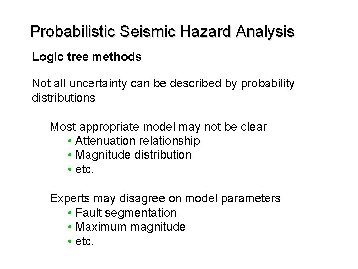 Probabilistic Seismic Hazard Analysis Logic tree methods Not all uncertainty can be described by