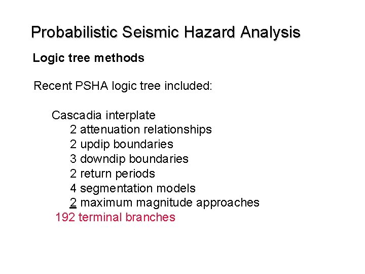 Probabilistic Seismic Hazard Analysis Logic tree methods Recent PSHA logic tree included: Cascadia interplate
