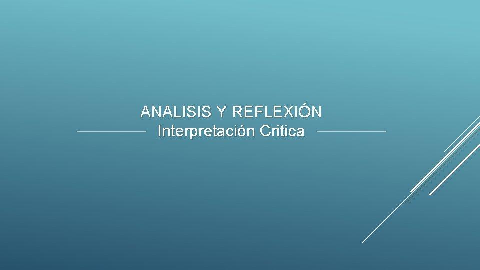 ANALISIS Y REFLEXIÓN Interpretación Critica