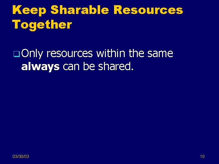 Keep Sharable Resources Together q Only resources within the same always can be shared.