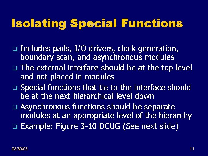 Isolating Special Functions Includes pads, I/O drivers, clock generation, boundary scan, and asynchronous modules