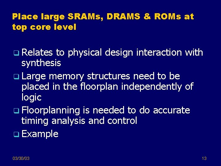 Place large SRAMs, DRAMS & ROMs at top core level q Relates to physical