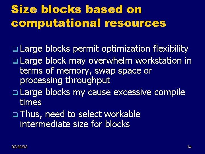 Size blocks based on computational resources q Large blocks permit optimization flexibility q Large