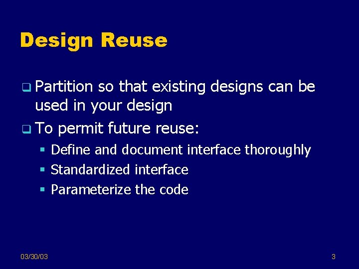 Design Reuse q Partition so that existing designs can be used in your design